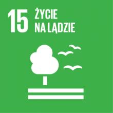 Cel 15: Chronić, przywrócić oraz promować zrównoważone użytkowanie ekosystemów lądowych, zrównoważone gospodarowanie lasami, zwalczać pustynnienie, powstrzymywać i odwracać proces degradacji gleby oraz powstrzymać utratę różnorodności biologicznej